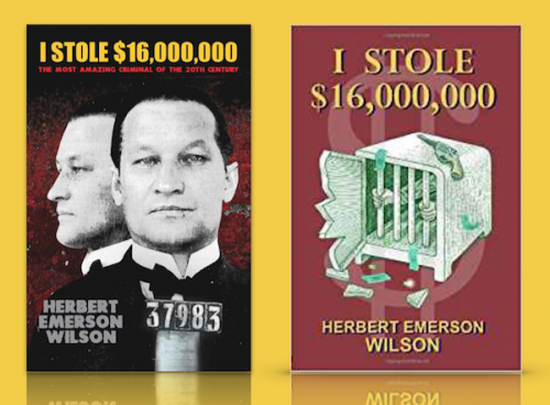 """Adapted from the front & back covers of """"I Stole $16,000,000"""" by Herbert Emerson Wilson & Thomas P. Kelley"""